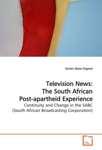 Television News:  The South African Post-apartheid Experience: Continuity and Change in the SABC  (South African Broadcasting Corporation)
