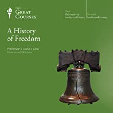 A History of Freedom Lecture by  The Great Courses Narrated by Professor Rufus J. Fears