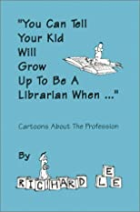 &quot;You Can Tell Your Kid Will Grow Up to Be a Librarian When...&quot;: Cartoons About the Profession
