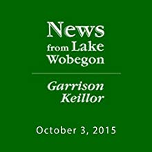 October 3, 2015: The News from Lake Wobegon  by  A Prairie Home Companion with Garrison Keillor  Narrated by Garrison Keillor