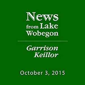 The News from Lake Wobegon from A Prairie Home Companion, October 03, 2015 | [Garrison Keillor]