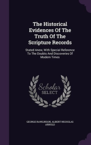The Historical Evidences Of The Truth Of The Scripture Records: Stated Anew, With Special Reference To The Doubts And Discoveries Of Modern Times