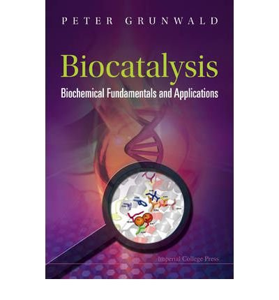 [(Biocatalysis: Biochemical Fundamentals and Applications)] [Author: Peter Grunwald] published on (March, 2009), by Peter Grunwald