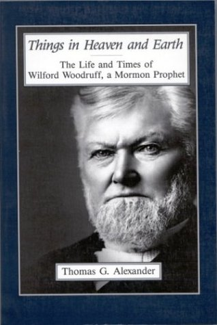 Image for Things in Heaven and Earth: The Life and Times of Wilford Woodruff, a Mormon Prophet