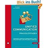 Unified Communication - Praxisleitfaden: Vereinigte Kommunikationsdienste planen, implementieren und erfolgreich...