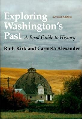 Exploring Washington's Past: A Road Guide to History, Kirk, Ruth; Alexander, Carmela
