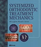 Systemized Orthodontic Treatment Mechanics, 1e [Hardcover] [2001] 1 Ed. Richard P. McLaughlin BS DDS, John C. Bennett FDS RCS, Hugo Trevisi DDS