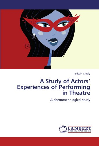 A Study of Actors' Experiences of Performing in Theatre: A phenomenological study