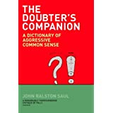 Doubters Companion: A Dictionary Of Aggressive Common Senseby John Ralston Saul