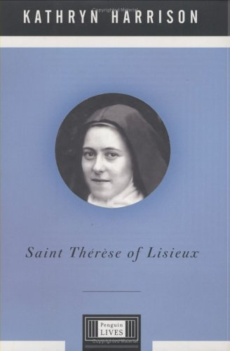 Saint Therese of Lisieux (Penguin Lives), KATHRYN HARRISON