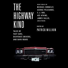 The Highway Kind: Tales of Fast Cars, Desperate Drivers, and Dark Roads: Original Stories by Michael Connelly, George Pelecanos, C. J. Box, Diana Gabaldon, Ace Atkins & Others Audiobook by Patrick Millikin Narrated by Will Collyer