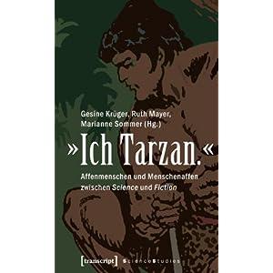 »Ich Tarzan.«: Affenmenschen und Menschenaffen zwischen Science und Fiction