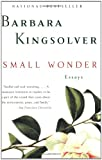 Small Wonder: Essays (0060504080) by Barbara Kingsolver