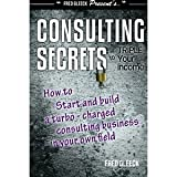 img - for Consulting Secrets to Triple Your Income: How to Start and Build a Turbo-Charged Consulting Business In Your Own Field [Paperback] [2005] Mr. Fred Gleeck book / textbook / text book