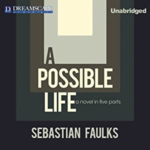 A Possible Life: A Novel in Five Parts | [Sebastian Faulks]
