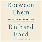 Between Them: Remembering My Parents | Richard Ford