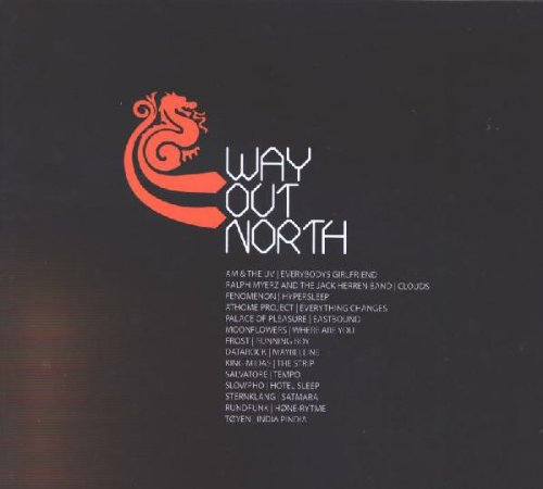 Way Out North by Ralph Myerz And The Jack Herren Band, Athome Project, Palace Of Pleasure, Fenomenon, Moonflowers, Frost, DJ Sjel Jonas,, Rundfunk, Salvatore, Sternklang, Tøyen, King Midas, Slowpho< datarock AM And The UV