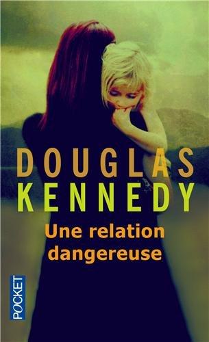 Une relation dangereuse - Douglas Kennedy