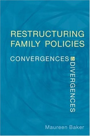 Restructuring Family Policies: Convergences and Divergences