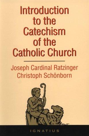 Introduction to the Catechism of the Catholic Church, Joseph Cardinal Ratzinger, Christoph von Cardinal Schonborn, Pope Benedict XVI