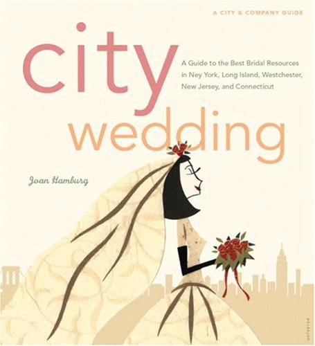 City Wedding: A Guide to the Best Bridal Resources in New York, Long Island, Westchester, New Jersey, and Connecticut, Joan Hamburg