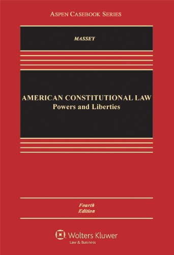 American Constitutional Law: Powers and Liberties, Fourth Edition (Aspen Casebook Series)