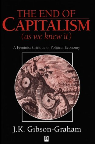 End of Capitalism (As We Knew it): A Feminist Critique of Political Economy