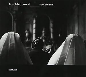 Trio Mediaeval: Soir, Dit-Elle