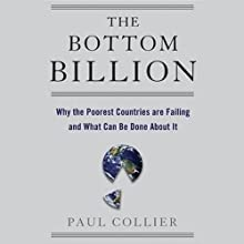 The Bottom Billion: Why the Poorest Countries are Failing and What Can Be Done About It (       UNABRIDGED) by Paul Collier Narrated by Gideon Emery
