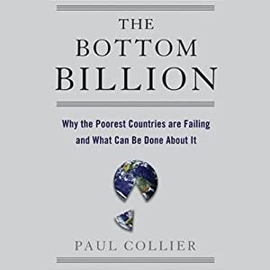 The Bottom Billion: Why the Poorest Countries are Failing and What Can Be Done About It | [Paul Collier]