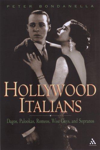 Hollywood Italians: Dagos, Palookas, Romeos, Wise Guys, and Sopranos