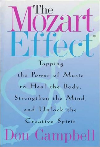 The Mozart Effect: Tapping the Power of Music to Heal the Body, Strengthen the Mind and Unlock the Creative Spirit, Campbell, Don
