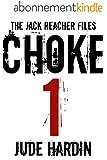 THE JACK REACHER FILES: CHOKE 1 (Episode 1 in the CHOKE Serial Novella with bonus thriller BAD NURSE) (English Edition)