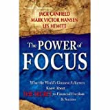 The Power of Focus: What the Worlds Greatest Achievers Know about The Secret to Financial Freedom & Success