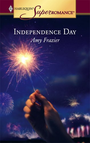 Independence Day (Harlequin Superromance No. 1298), AMY FRAZIER