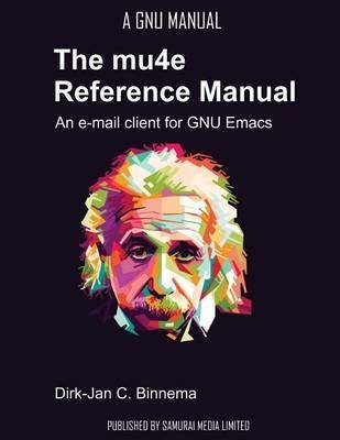 the-mu4e-reference-manual-an-e-mail-client-for-emacs-by-author-dirk-jan-c-binnema-published-on-augus