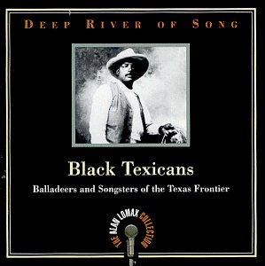 Deep River of Song: Black Texicans: Balladeers And Songsters of the Texas Frontier