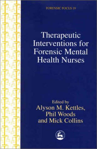 Therapeutic Interventions for Forensic Mental Health Nurses (Forensic Focus, 19)