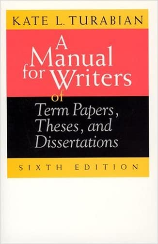 A Manual for Writers of Term Papers, Theses, and Dissertations, 6th Edition (Chicago Guides to Writing, Editing, and Publishing)