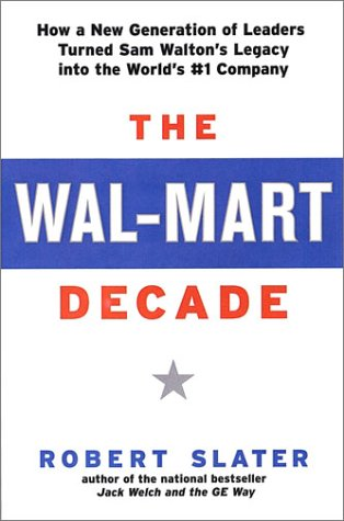 The Wal-Mart Decade: How a New Generation of Leaders Turned Sam Walton's Legacy Into the World's #1 C, Robert Slater