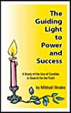 img - for The Guiding Light to Power and Success: A Study of the Use of Candles in the Search for the Truth book / textbook / text book