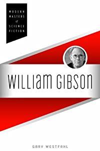 William Gibson (Modern Masters of Science Fiction) by Gary Westfahl