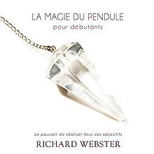 La magie du pendule pour débutants: Le pouvoir de réaliser tous vos objectifs | Livre audio Auteur(s) : Richard Webster Narrateur(s) : René Gagnon