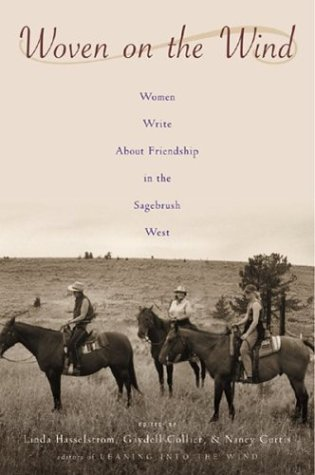 Woven on the Wind : Women Write About Friendship in the Sagebrush West, GAYDELL COLLIER, NANCY CURTIS, LINDA M. HASSELSTROM