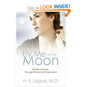 Fly Me to the Moon: Bipolar Journey through Mania and Depression H. E. Logue