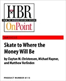 Skate to Where the Money Will Be (HBR OnPoint Enhanced Edition)