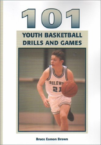 101 Youth Basketball Drills And Games, Bruce Eamon Brown