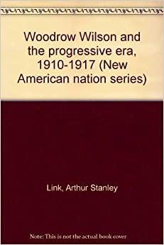 the progressive era woodrow wilson and Here on this site, we will explore wilsonian progressivism in the context of new york bear these questions in mind as you peruse our.
