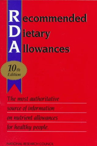 Recommended Dietary Allowances: 10th Edition (Dietary Reference Intakes)