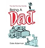 img - for [ Being a Dad: The Stuff No One Told Me - Greenlight [ BEING A DAD: THE STUFF NO ONE TOLD ME - GREENLIGHT BY Alderman, Dale ( Author ) Nov-01-2003[ BEING A DAD: THE STUFF NO ONE TOLD ME - GREENLIGHT [ BEING A DAD: THE STUFF NO ONE TOLD ME - GREENLIGHT BY ALDERMAN, DALE ( AUTHOR ) NOV-01-2003 ] By Alderman, Dale ( Author )Nov-01-2003 Hardcover By Alderman, Dale ( Author ) Hardcover 2003 ] book / textbook / text book
